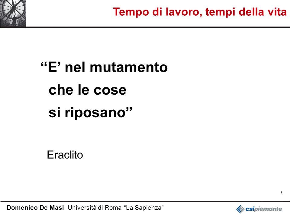 7 Domenico De Masi Università di Roma La Sapienza E nel mutamento che le cose si riposano Eraclito Tempo di lavoro, tempi della vita