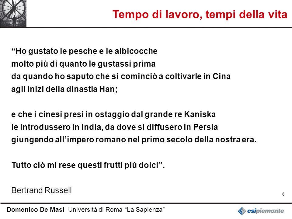 8 Domenico De Masi Università di Roma La Sapienza Ho gustato le pesche e le albicocche molto più di quanto le gustassi prima da quando ho saputo che s