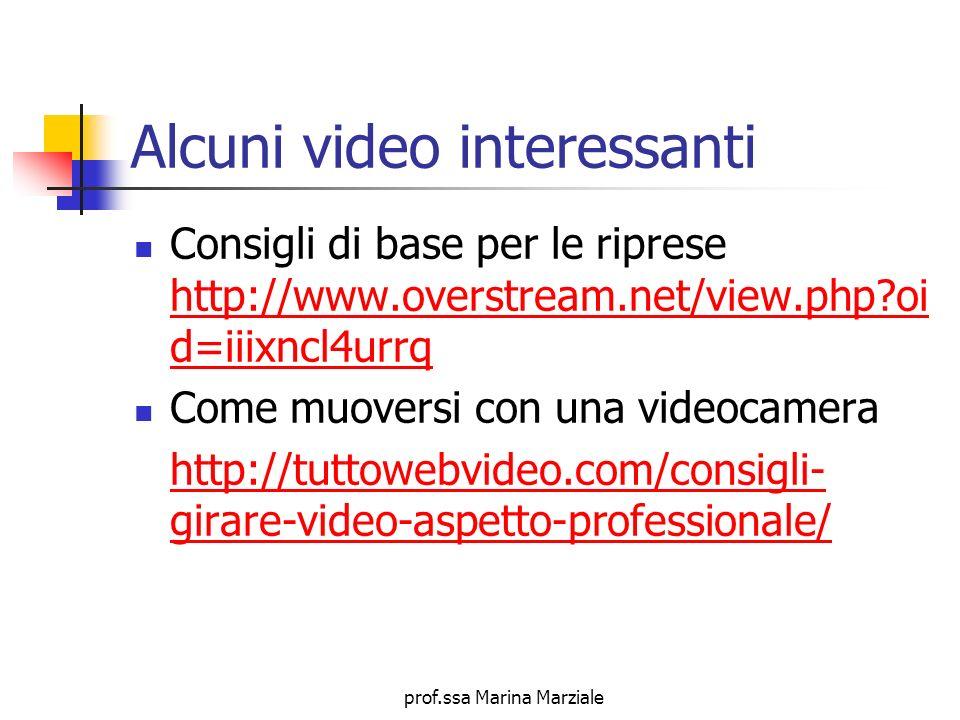 prof.ssa Marina Marziale Alcuni video interessanti Consigli di base per le riprese http://www.overstream.net/view.php?oi d=iiixncl4urrq http://www.ove