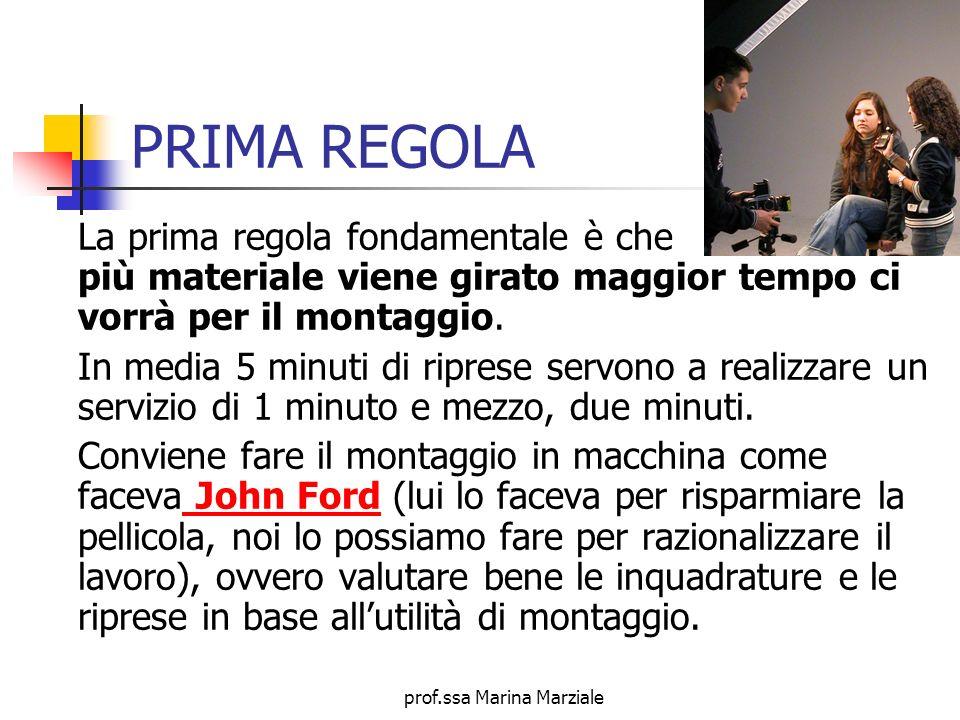 prof.ssa Marina Marziale PRIMA REGOLA La prima regola fondamentale è che più materiale viene girato maggior tempo ci vorrà per il montaggio. In media