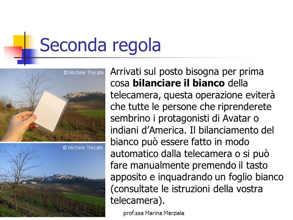 prof.ssa Marina Marziale Seconda regola Arrivati sul posto bisogna per prima cosa bilanciare il bianco della telecamera, questa operazione eviterà che
