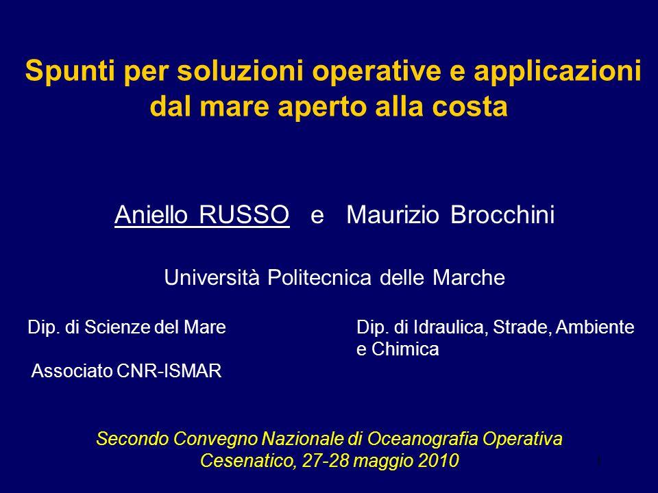 1 Spunti per soluzioni operative e applicazioni dal mare aperto alla costa Aniello RUSSO e Maurizio Brocchini Università Politecnica delle Marche Dip.