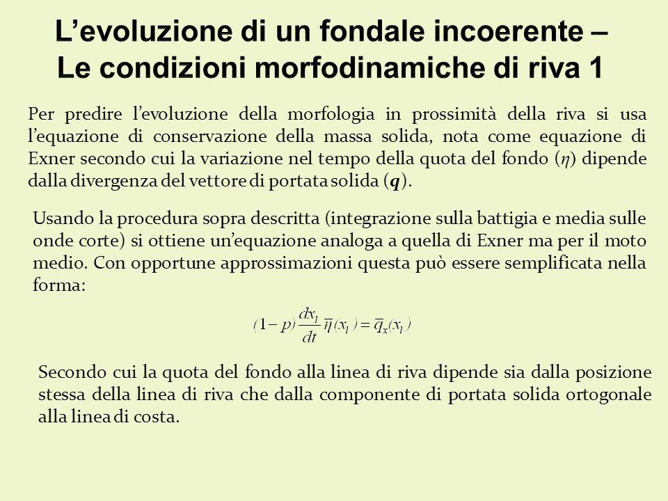 Per predire levoluzione della morfologia in prossimità della riva si usa lequazione di conservazione della massa solida, nota come equazione di Exner secondo cui la variazione nel tempo della quota del fondo ( η) dipende dalla divergenza del vettore di portata solida (q).