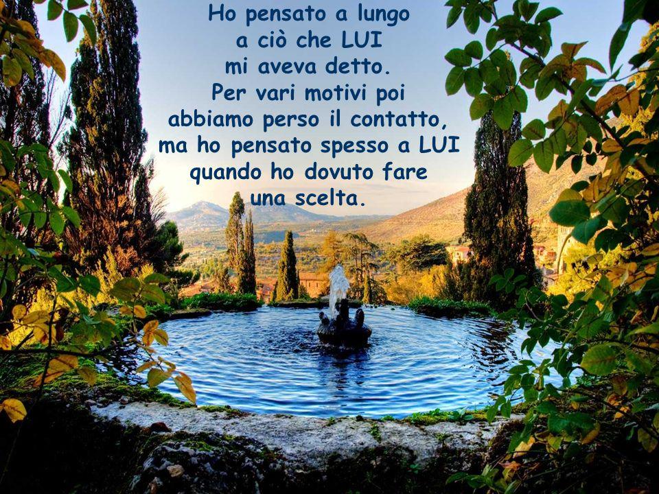 Tivoli - Villa d Este Ho pensato a lungo a ciò che LUI mi aveva detto.