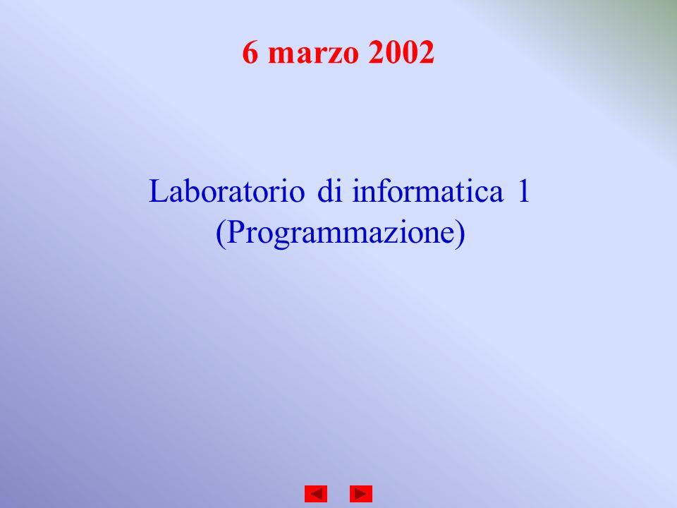 6 marzo 2002 Laboratorio di informatica 1 (Programmazione)