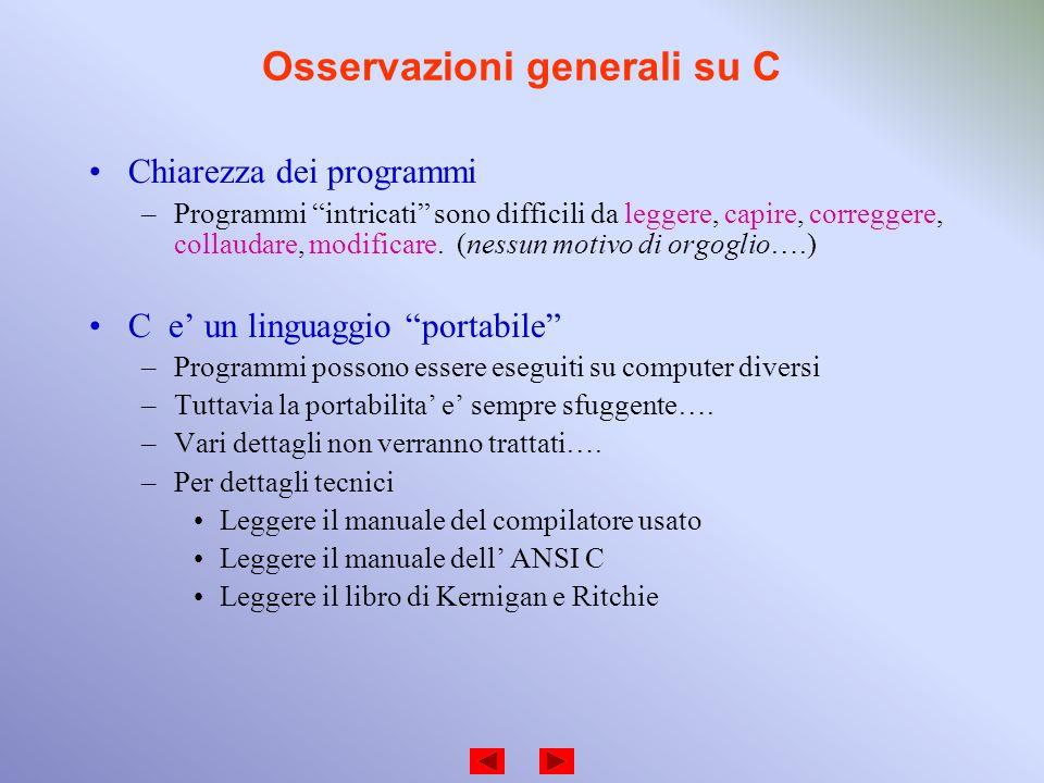 Osservazioni generali su C Chiarezza dei programmi –Programmi intricati sono difficili da leggere, capire, correggere, collaudare, modificare. (nessun
