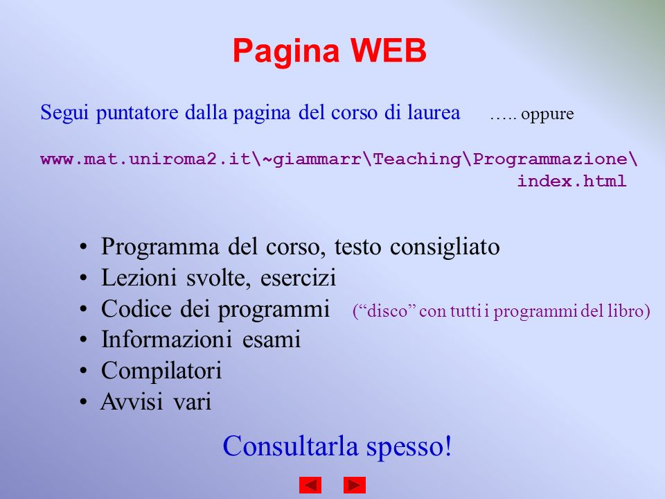 Pagina WEB www.mat.uniroma2.it\~giammarr\Teaching\Programmazione\ index.html Programma del corso, testo consigliato Lezioni svolte, esercizi Codice de