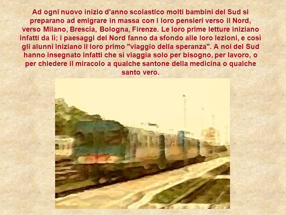 Ad ogni nuovo inizio d'anno scolastico molti bambini del Sud si preparano ad emigrare in massa con i loro pensieri verso il Nord, verso Milano, Bresci