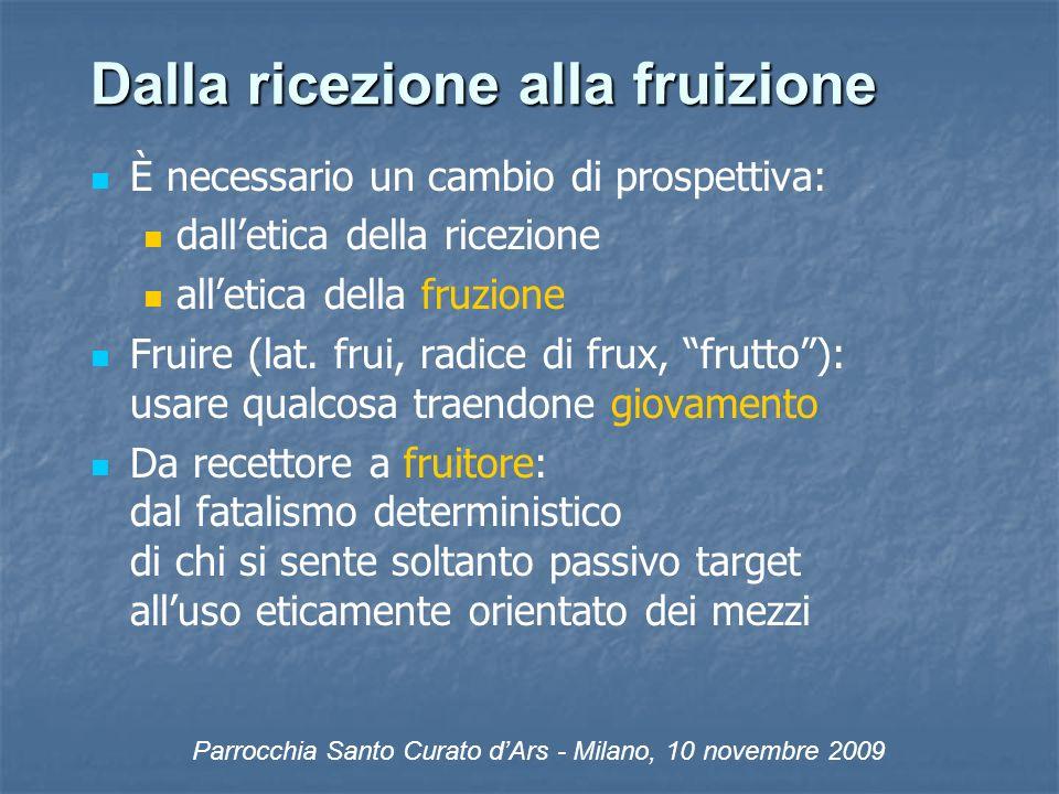 Dalla ricezione alla fruizione È necessario un cambio di prospettiva: dalletica della ricezione alletica della fruzione Fruire (lat.