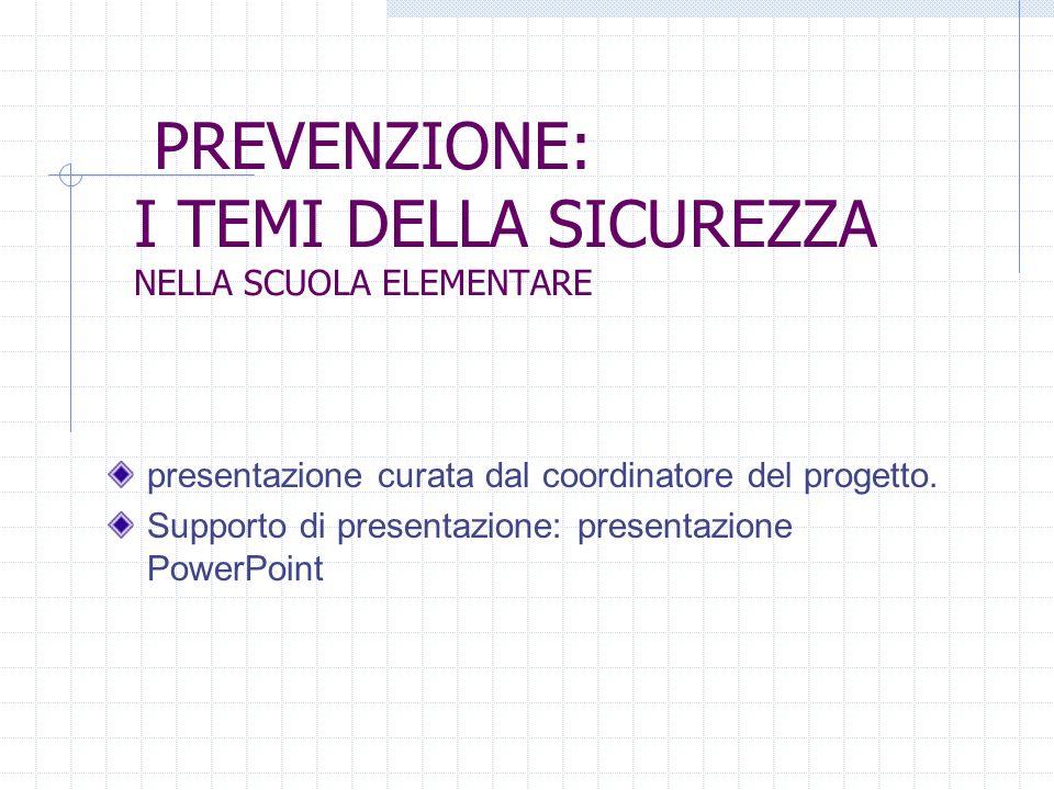 PREVENZIONE: I TEMI DELLA SICUREZZA NELLA SCUOLA ELEMENTARE presentazione curata dal coordinatore del progetto. Supporto di presentazione: presentazio