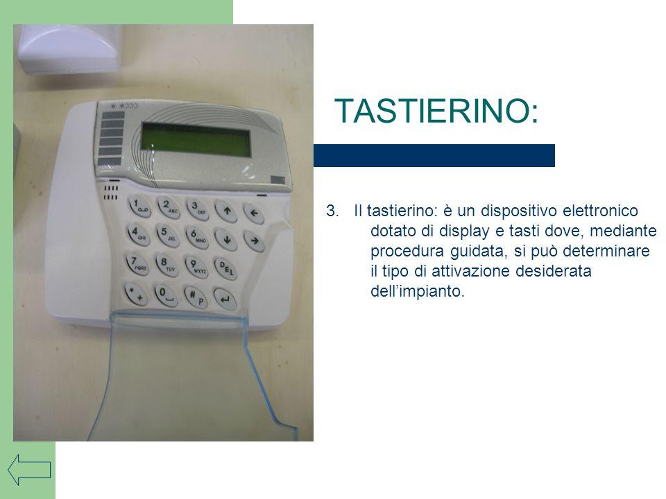 3. Il tastierino: è un dispositivo elettronico dotato di display e tasti dove, mediante procedura guidata, si può determinare il tipo di attivazione d