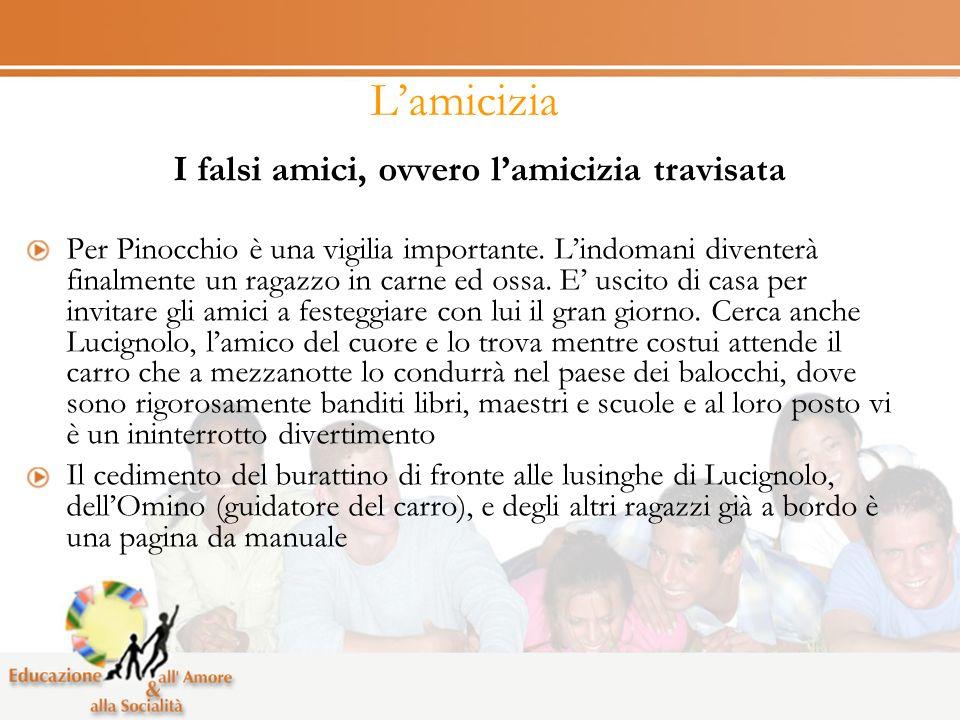 Lamicizia I falsi amici, ovvero lamicizia travisata Per Pinocchio è una vigilia importante. Lindomani diventerà finalmente un ragazzo in carne ed ossa
