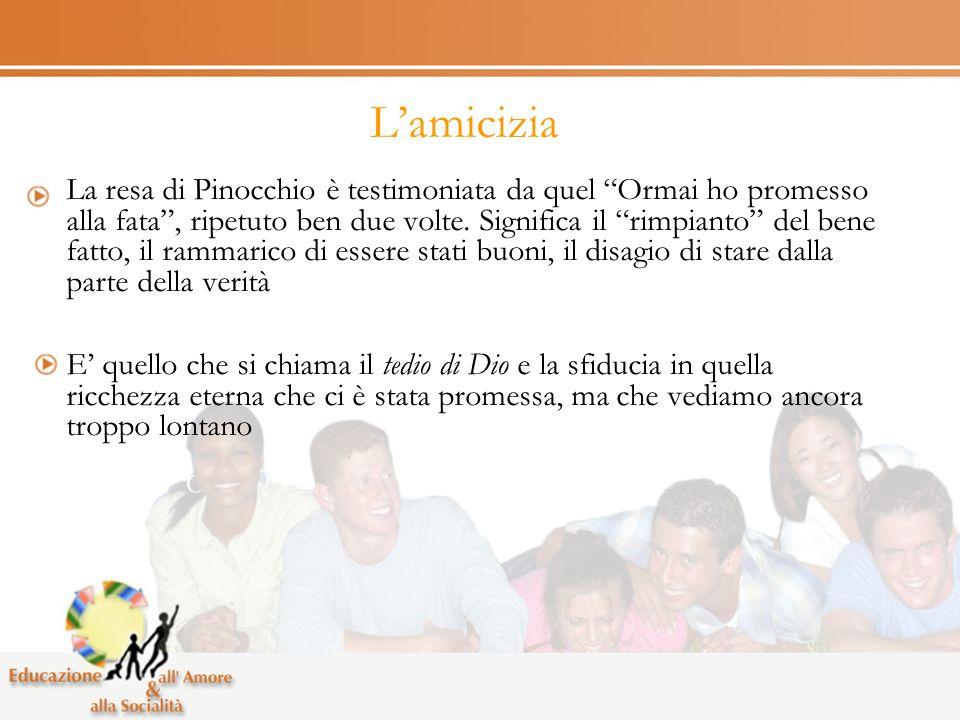 Lamicizia La resa di Pinocchio è testimoniata da quel Ormai ho promesso alla fata, ripetuto ben due volte.