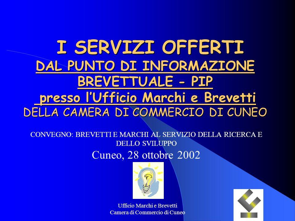 Ufficio Marchi e Brevetti Camera di Commercio di Cuneo I SERVIZI OFFERTI DAL PUNTO DI INFORMAZIONE BREVETTUALE - PIP presso lUfficio Marchi e Brevetti