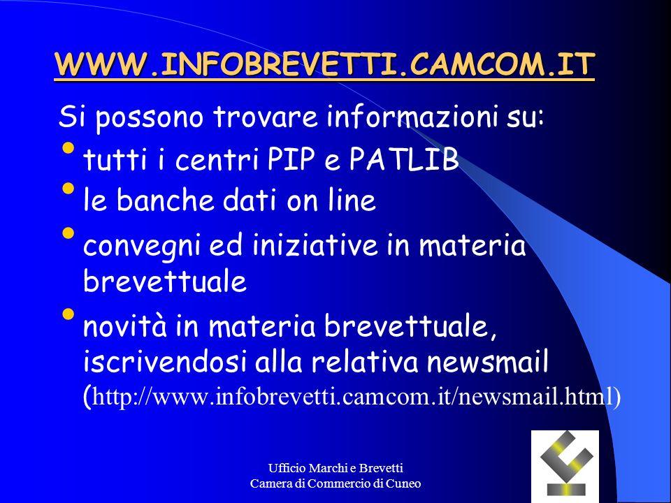 Ufficio Marchi e Brevetti Camera di Commercio di Cuneo WWW.INFOBREVETTI.CAMCOM.IT Si possono trovare informazioni su: tutti i centri PIP e PATLIB le b