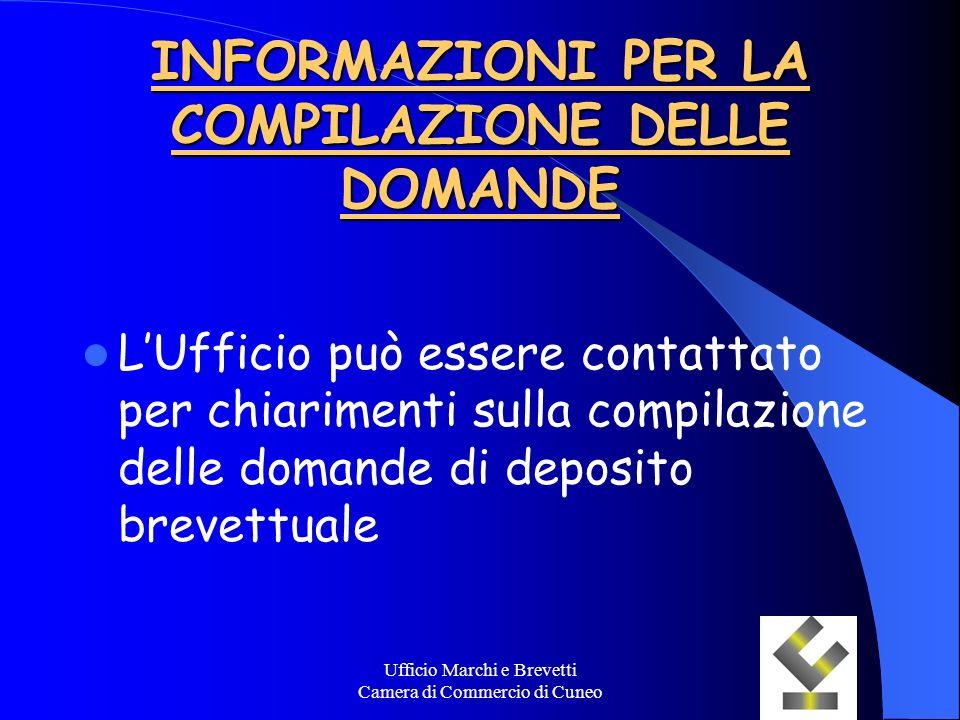 Ufficio Marchi e Brevetti Camera di Commercio di Cuneo INFORMAZIONI PER LA COMPILAZIONE DELLE DOMANDE LUfficio può essere contattato per chiarimenti s