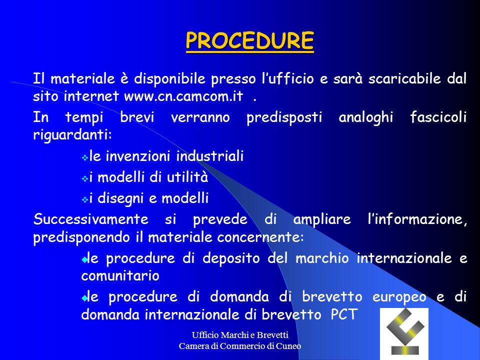 Ufficio Marchi e Brevetti Camera di Commercio di Cuneo PROCEDURE Il materiale è disponibile presso lufficio e sarà scaricabile dal sito internet www.c