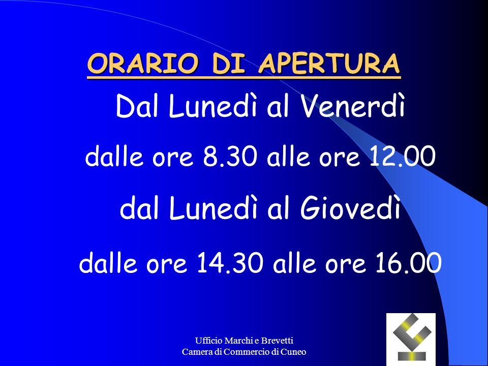 Ufficio Marchi e Brevetti Camera di Commercio di Cuneo ORARIO DI APERTURA Dal Lunedì al Venerdì dalle ore 8.30 alle ore 12.00 dal Lunedì al Giovedì da