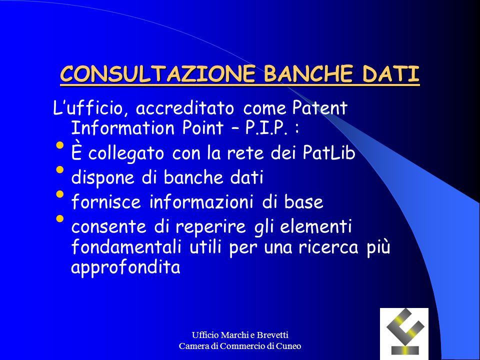 Ufficio Marchi e Brevetti Camera di Commercio di Cuneo CONSULTAZIONE BANCHE DATI Lufficio, accreditato come Patent Information Point – P.I.P. : È coll