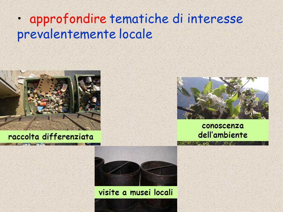 approfondire tematiche di interesse prevalentemente locale raccolta differenziata conoscenza dellambiente visite a musei locali