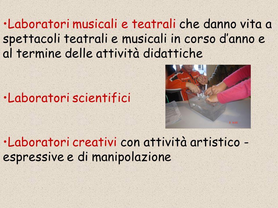 Laboratori musicali e teatrali che danno vita a spettacoli teatrali e musicali in corso danno e al termine delle attività didattiche Laboratori scientifici Laboratori creativi con attività artistico - espressive e di manipolazione