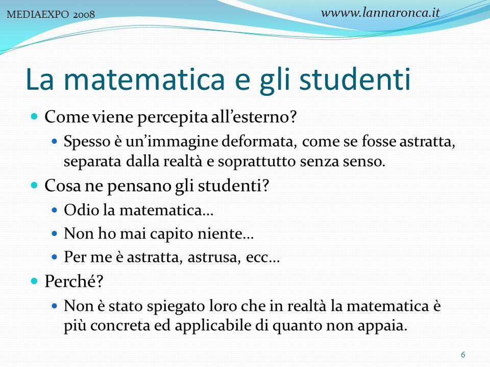 La matematica e gli studenti Come viene percepita allesterno? Spesso è unimmagine deformata, come se fosse astratta, separata dalla realtà e soprattut