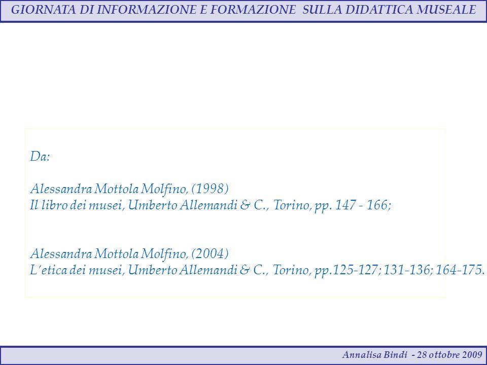 GIORNATA DI INFORMAZIONE E FORMAZIONE SULLA DIDATTICA MUSEALE Annalisa Bindi - 28 ottobre 2009 Da: Alessandra Mottola Molfino, (1998) Il libro dei musei, Umberto Allemandi & C., Torino, pp.