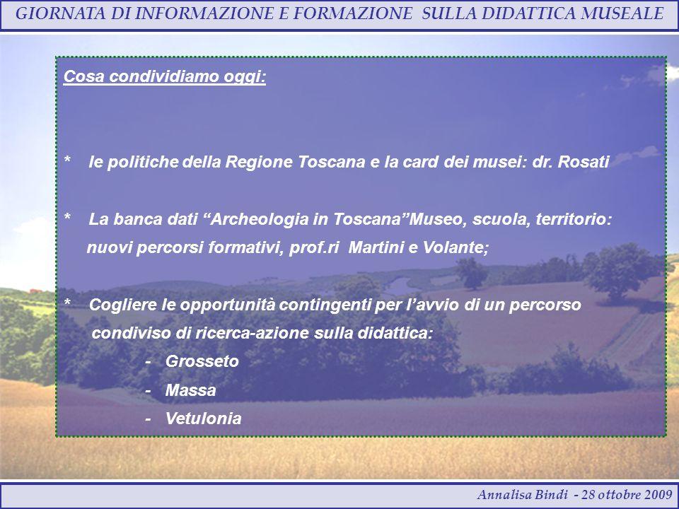 GIORNATA DI INFORMAZIONE E FORMAZIONE SULLA DIDATTICA MUSEALE Annalisa Bindi - 28 ottobre 2009 Cosa condividiamo oggi: * le politiche della Regione Toscana e la card dei musei: dr.