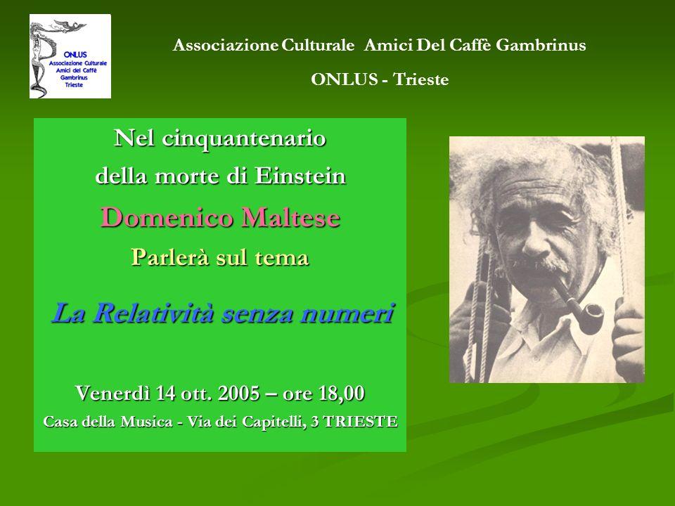Nel cinquantenario della morte di Einstein Domenico Maltese Parlerà sul tema La Relatività senza numeri Venerdì 14 ott. 2005 – ore 18,00 Casa della Mu