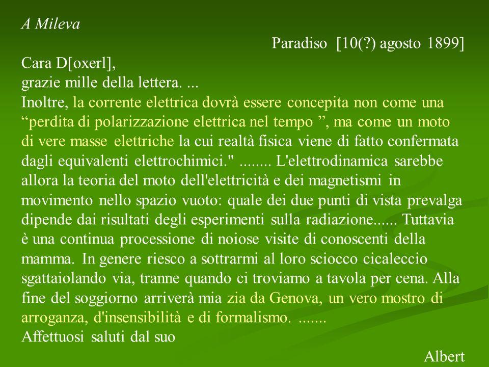 A Mileva Paradiso [10(?) agosto 1899] Cara D[oxerl], grazie mille della lettera.... Inoltre, la corrente elettrica dovrà essere concepita non come una