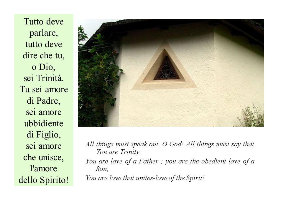 Tutto deve parlare, tutto deve dire che tu, o Dio, sei Trinità.