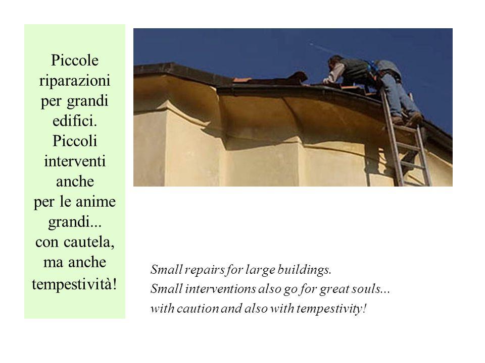 Piccole riparazioni per grandi edifici. Piccoli interventi anche per le anime grandi...