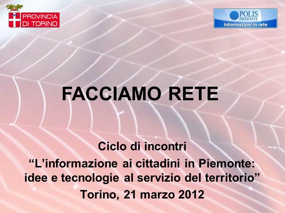 Ciclo di incontri Linformazione ai cittadini in Piemonte: idee e tecnologie al servizio del territorio Torino, 21 marzo 2012 FACCIAMO RETE