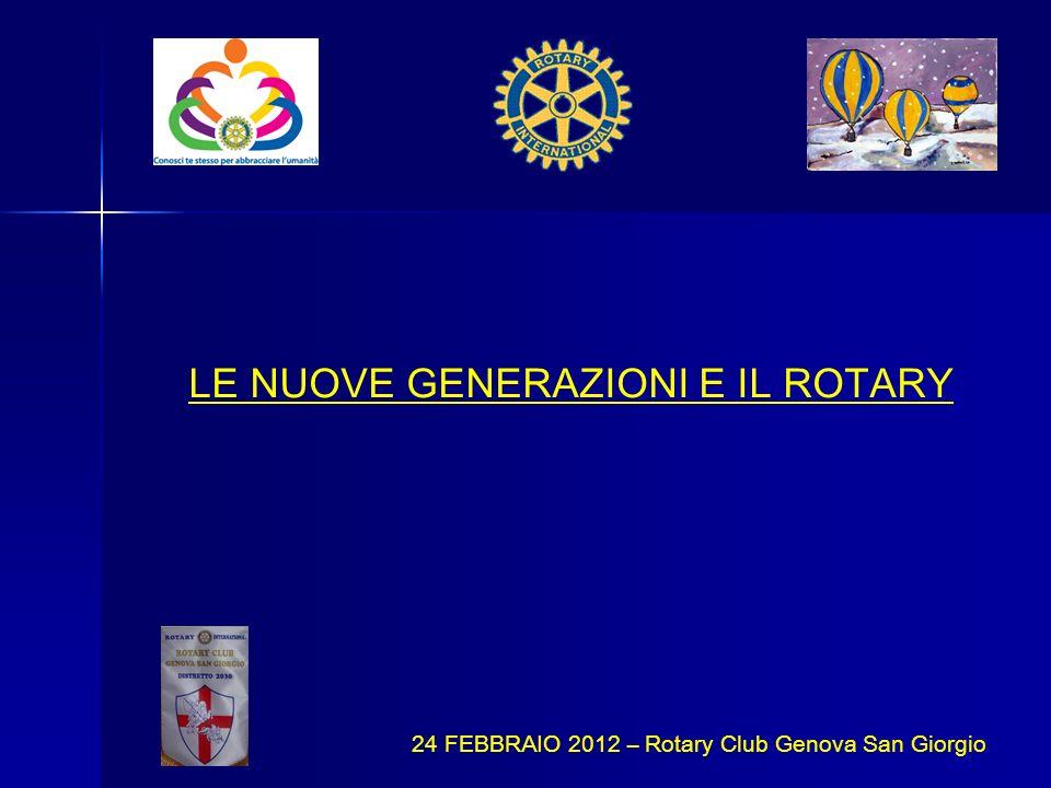 LE NUOVE GENERAZIONI E IL ROTARY 24 FEBBRAIO 2012 – Rotary Club Genova San Giorgio