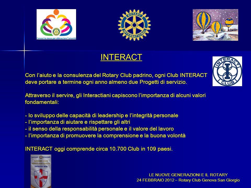 LE NUOVE GENERAZIONI E IL ROTARY 24 FEBBRAIO 2012 – Rotary Club Genova San Giorgio INTERACT Con laiuto e la consulenza del Rotary Club padrino, ogni C
