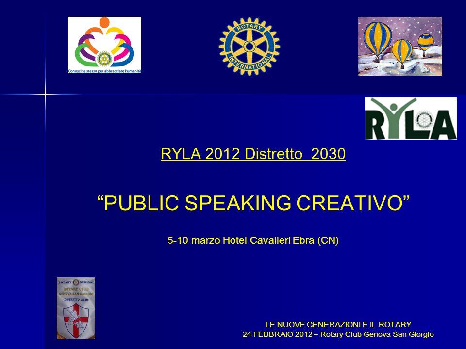LE NUOVE GENERAZIONI E IL ROTARY 24 FEBBRAIO 2012 – Rotary Club Genova San Giorgio RYLA 2012 Distretto 2030 PUBLIC SPEAKING CREATIVO 5-10 marzo Hotel