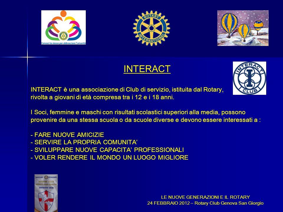 LE NUOVE GENERAZIONI E IL ROTARY 24 FEBBRAIO 2012 – Rotary Club Genova San Giorgio INTERACT INTERACT è una associazione di Club di servizio, istituita