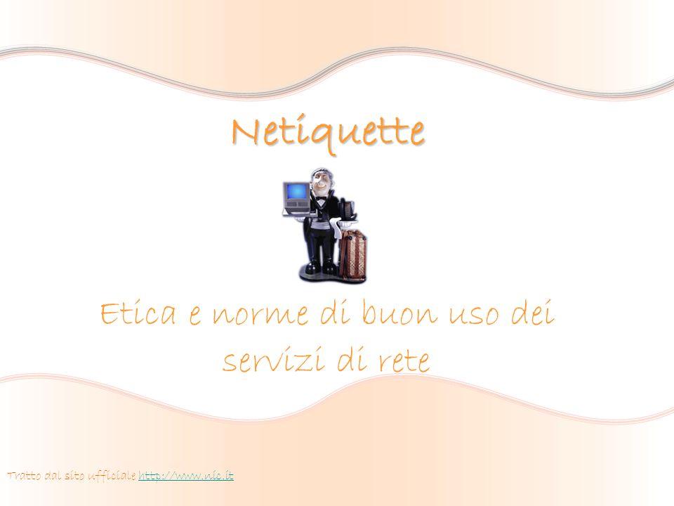 Netiquette Etica e norme di buon uso dei servizi di rete Tratto dal sito ufficiale http://www.nic.ithttp://www.nic.it