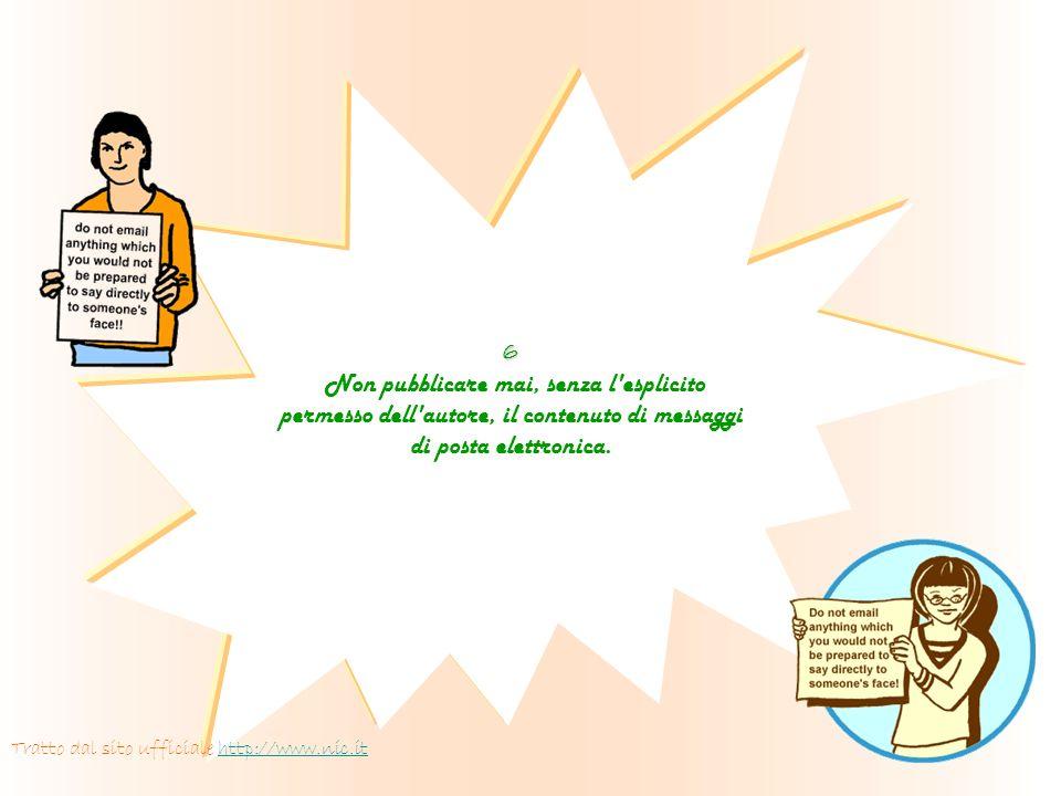 6 Non pubblicare mai, senza l esplicito permesso dell autore, il contenuto di messaggi di posta elettronica.