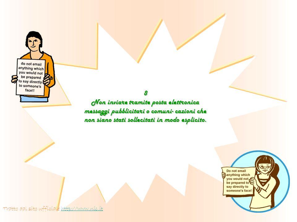 8 Non inviare tramite posta elettronica messaggi pubblicitari o comuni- cazioni che non siano stati sollecitati in modo esplicito.