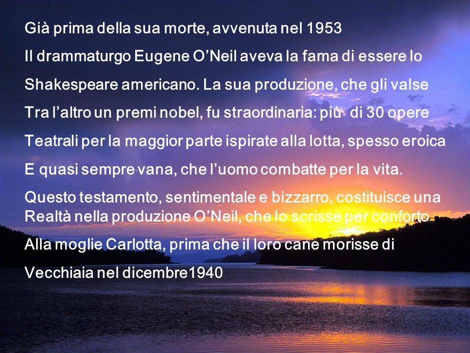 Già prima della sua morte, avvenuta nel 1953 Il drammaturgo Eugene ONeil aveva la fama di essere lo Shakespeare americano. La sua produzione, che gli
