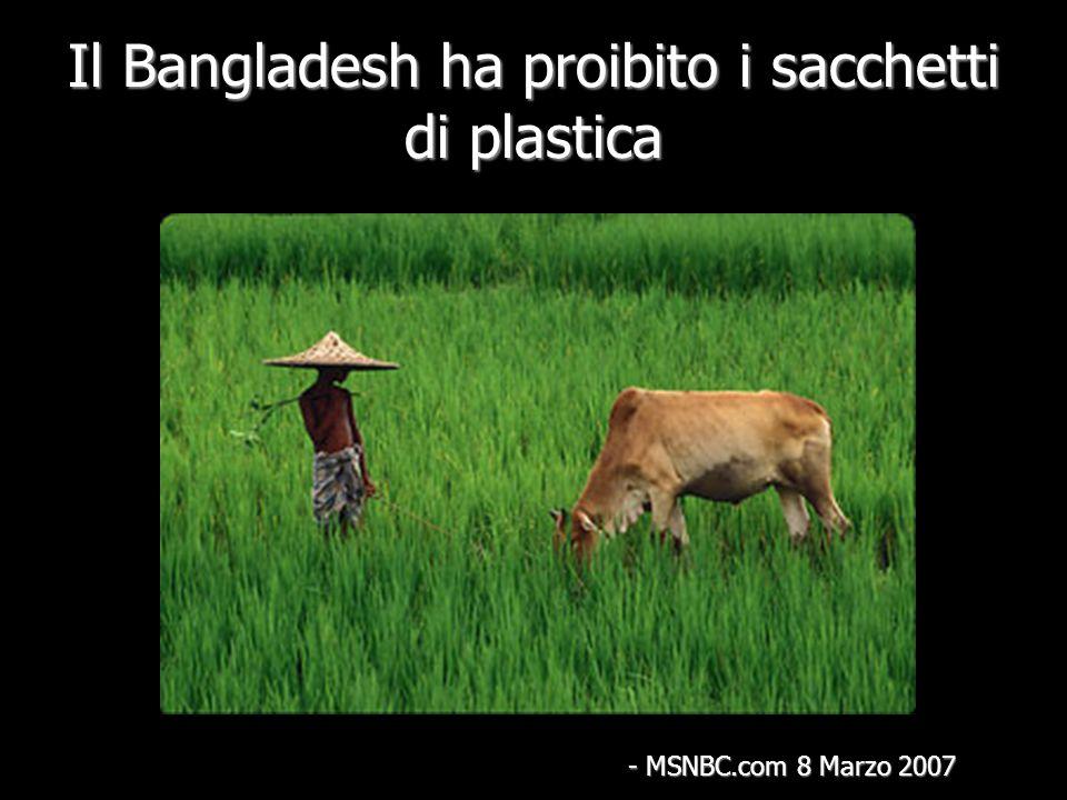Il Bangladesh ha proibito i sacchetti di plastica - MSNBC.com 8 Marzo 2007