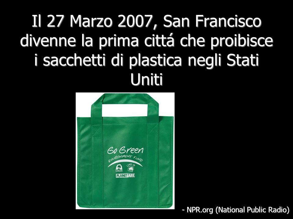 Il 27 Marzo 2007, San Francisco divenne la prima cittá che proibisce i sacchetti di plastica negli Stati Uniti - NPR.org (National Public Radio)