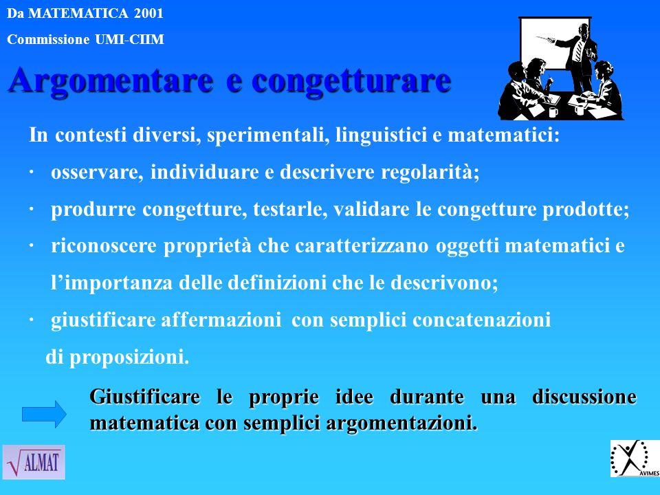 Argomentare e congetturare In contesti diversi, sperimentali, linguistici e matematici: · osservare, individuare e descrivere regolarità; · produrre c