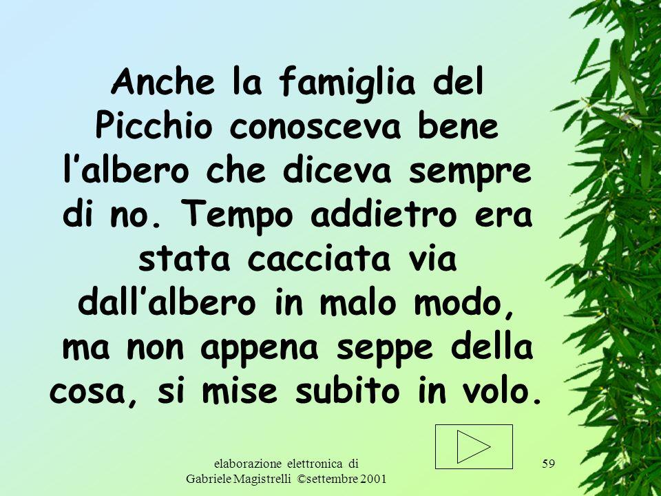 Và a chiamare la famiglia del signor Picchio e tornate presto.