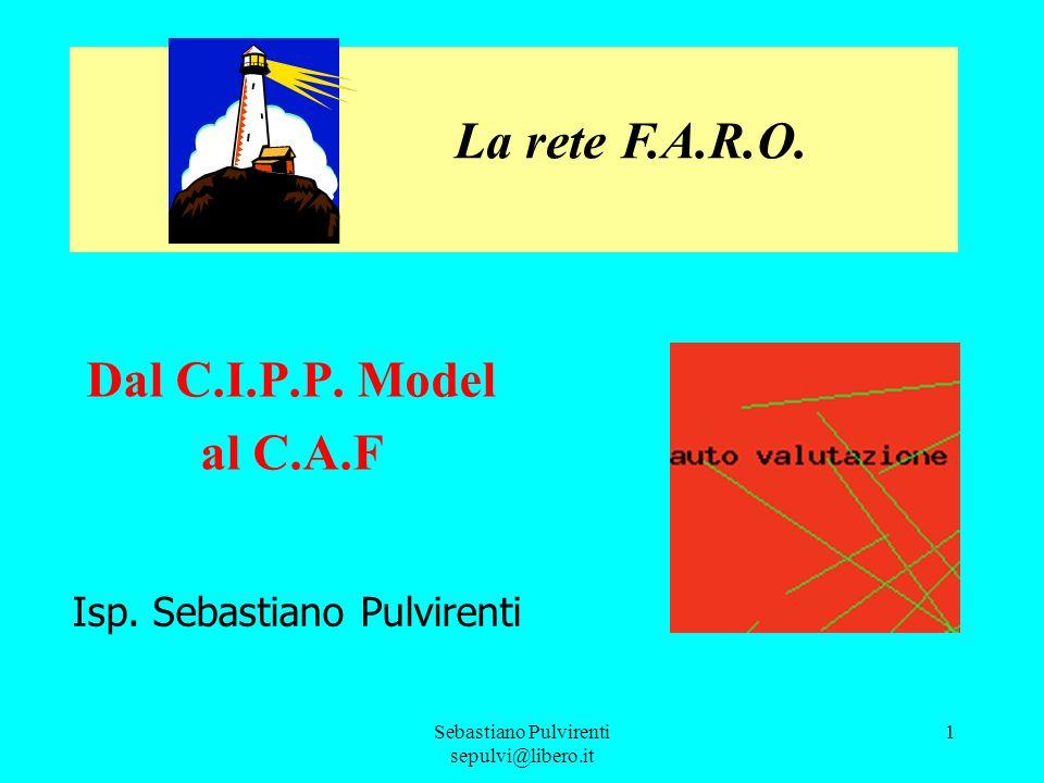 Sebastiano Pulvirenti sepulvi@libero.it 1 Dal C.I.P.P. Model al C.A.F La rete F.A.R.O. Isp. Sebastiano Pulvirenti