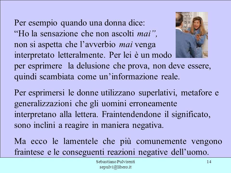 Sebastiano Pulvirenti sepulvi@libero.it 14 Per esempio quando una donna dice: Ho la sensazione che non ascolti mai, non si aspetta che lavverbio mai v