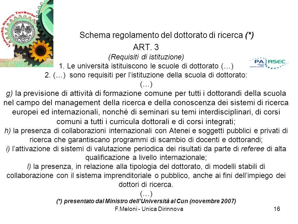 F.Meloni - Unica Dirinnova16 Schema regolamento del dottorato di ricerca (*) ART. 3 (Requisiti di istituzione) 1. Le università istituiscono le scuole