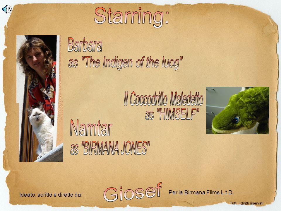 Ideato, scritto e diretto da: Per la Birmana Films L.t.D. Tutti i diritti riservati