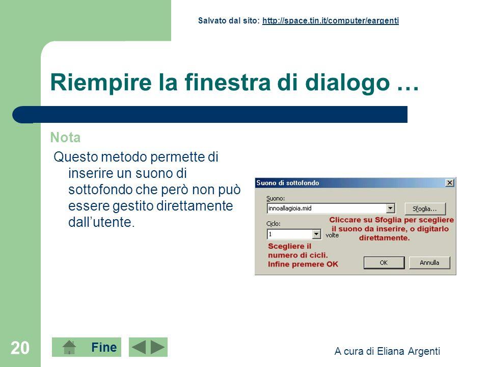 Fine Salvato dal sito: http://space.tin.it/computer/eargentihttp://space.tin.it/computer/eargenti A cura di Eliana Argenti 20 Riempire la finestra di